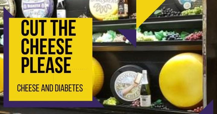 Cut The Cheese Please : Cheese & Diabetes