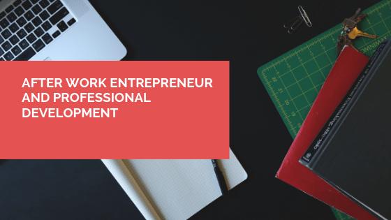 After Work Entrepreneur and Professional Development