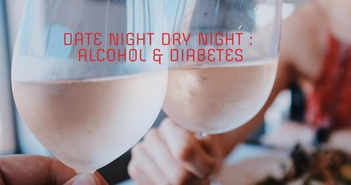 Date Night Dry Night :  Alcohol & Diabetes