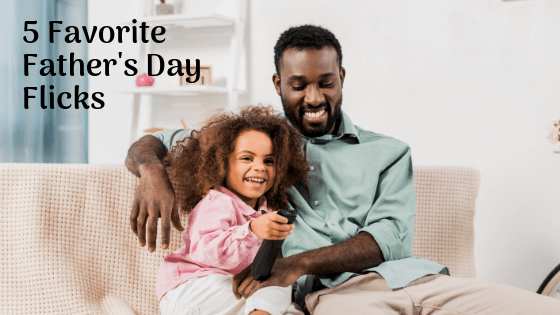 5 Favorite Father's Day Flicks