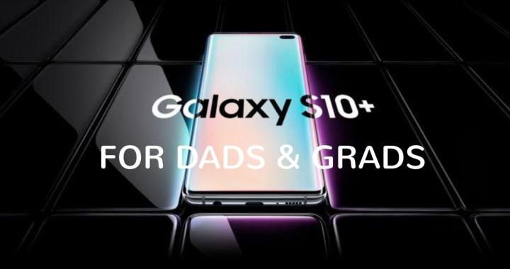Samsung Galaxy S10+ for Dads & Grads
