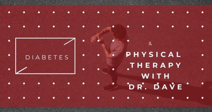 Diabetes & Physical Therapy with Dr. Dave