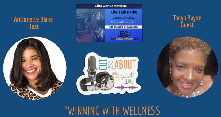"Out & About With Antionette ""Winning with Wellness"" Interview with Tanya Bayne"