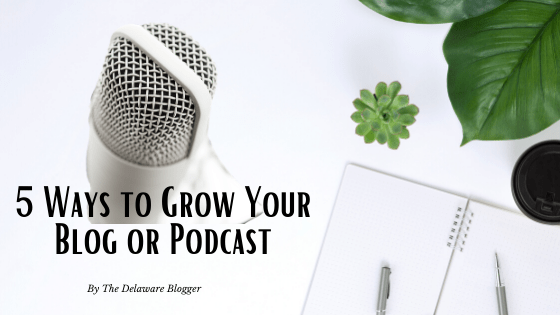 5 Ways to Grow Your Blog or Podcast