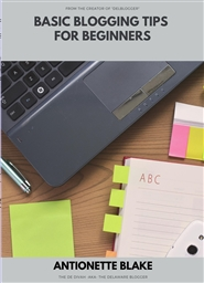 Basic Blogging Tips for Beginners Book by Antionette Blake