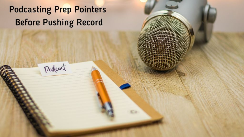 Podcasting Prep Pointers Before Pushing Record