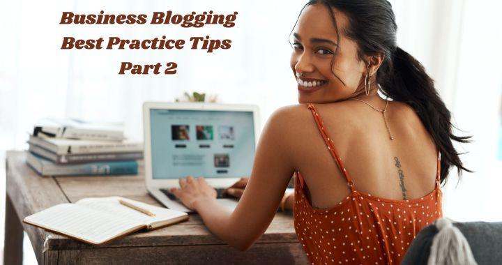 Business Blogging Best Practice Tips Part 2