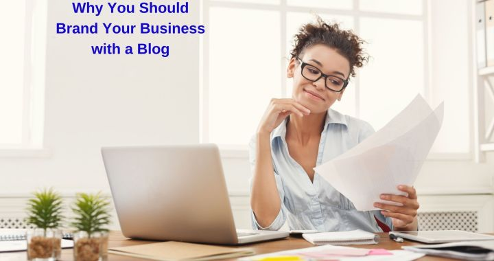 Why You Should Brand Your Business with a Blog