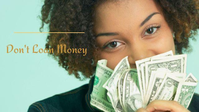 Don't loan money