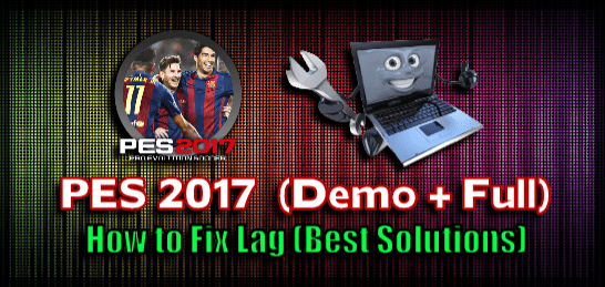 Fix Lag for PES 2017 (Best Solutions)
