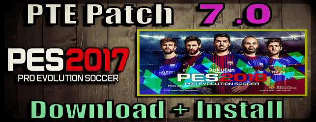 (PES 2017) PTE Patch 7.0 (Unofficial by Fast Eagle)