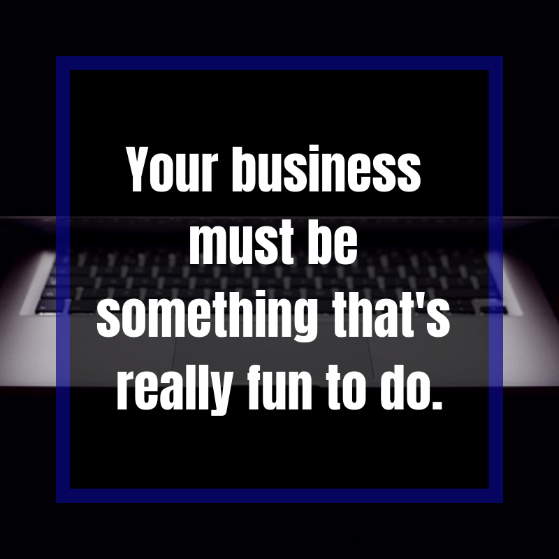 Start A Business That Will Make Your Daily Life More Exciting.