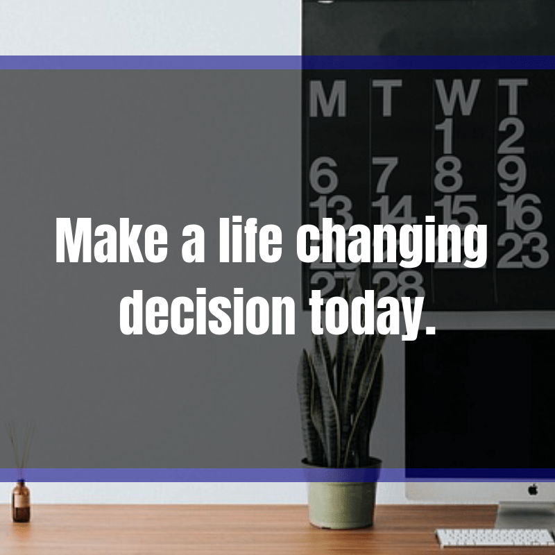 One Decision Can Give You A Better Life