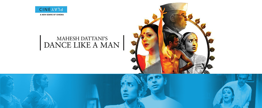 Dance Like a Man – Cineplay written and directed by Lilette Dubey