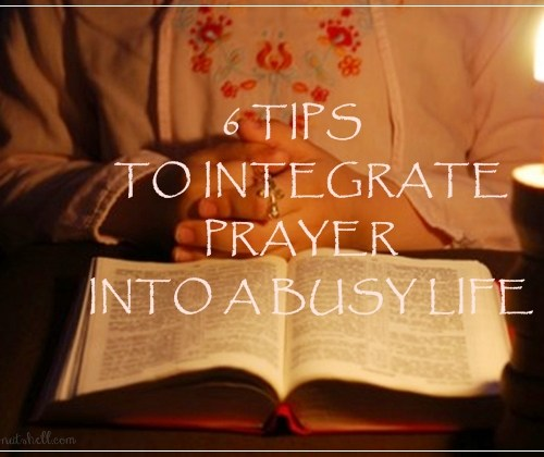 6 tips to integrate prayer into a busy life