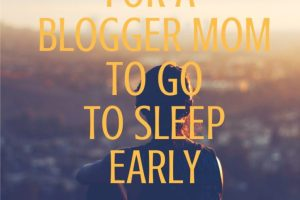 9 Steps for a blogger mom to sleep early
