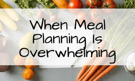 When Meal Planning is Overwhelming