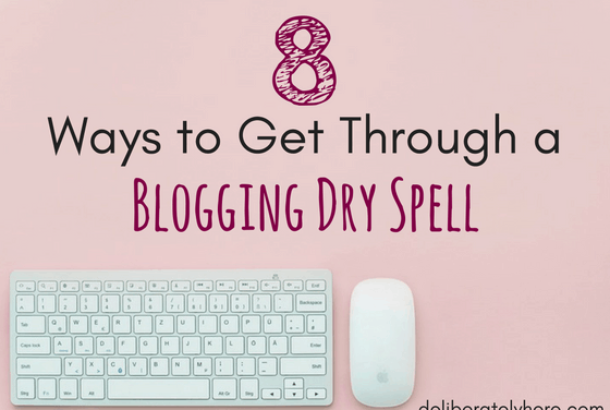 8 Ways to Get Through a Blogging Dry Spell