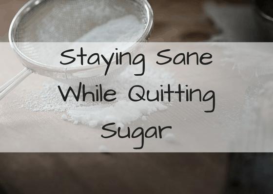Staying Sane While Quitting Sugar