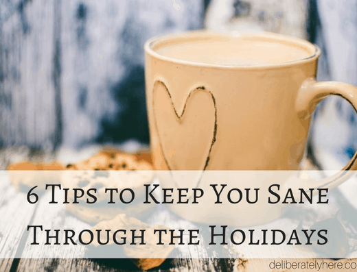 6 Tips to Keep You Sane Through the Holidays