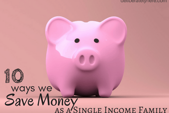 10 Ways We Save Money While Living on One Income