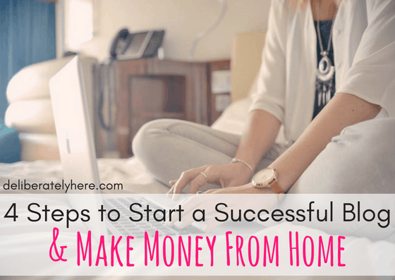 4 Simple Steps to Start a Successful Blog and Start Making Money From Home