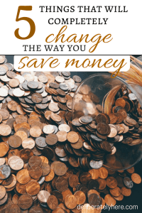 5 Things That Will Completely Change the Way You Save Money