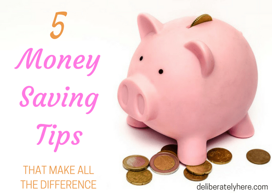 5 Money Saving Tips That Make all the Difference