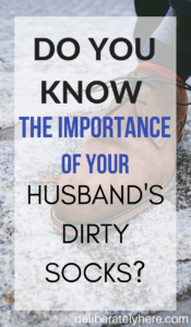 Do You Know the Importance of Your Husband's Dirty Socks?