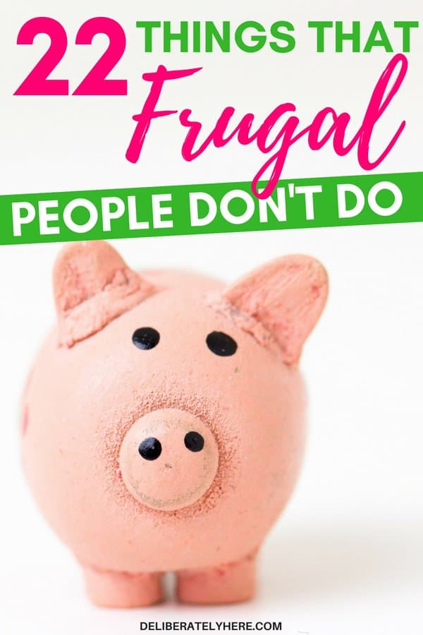 Things that frugal people don't to. Save money and live frugally by quitting these 22 unhealthy habits. Stop wasting money on these things. Cut these things out of your life and start saving money every month. Live a frugal life.