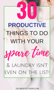 30 Productive and Useful Things to do With Your Spare Time
