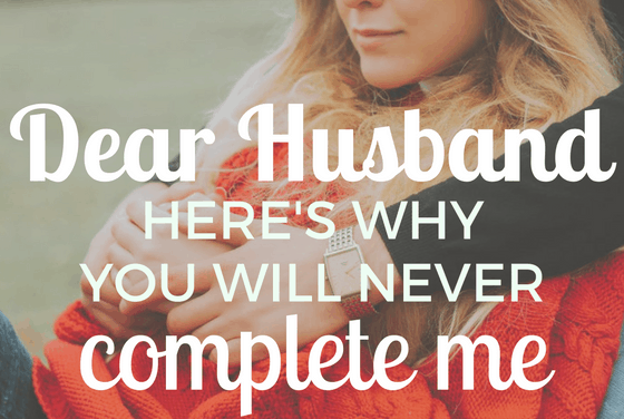 Dear Husband: You Will Never Complete Me
