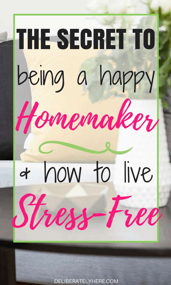 The Secret to Being a Happy Homemaker and How to Live a Stress-Free Life & Free Printables