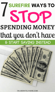 7 Surefire Ways to Stop Spending Money That You Don't Have & Start Saving Money Instead