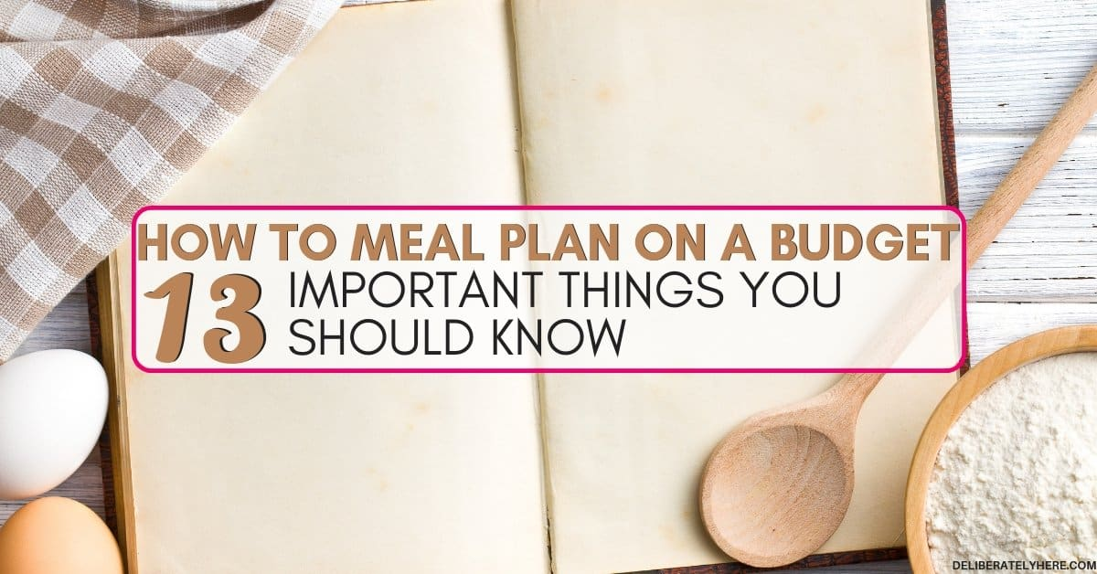 How to Meal Plan on a Budget – 13 Things You Need to Know