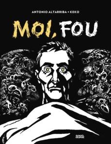"""Antonio Altarriba et Keko, """"Moi, fou"""" (traduit par Alexandra Carrasco), à paraître fin octobre chez Denoël Graphic"""