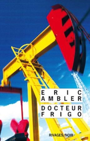 Docteur Frigo de Éric Ambler, traduit de l'anglais par Éric Diacon, Rivages/Noir. Une chronique de Lionel Besnier