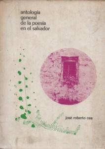 Antología general de la poesía en El Salvador, selección, prólogo y notas de José Roberto Cea, ed. Universitaria, 1971