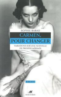 Carmen, pour changer. Variations sur une nouvelle de Prosper Mérimée, par Sophie Rabau, Anacharsis éditions