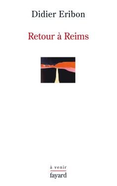 Didier Eribon, Retour à Reims, Fayard, coll. à venir, 2009