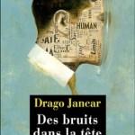 Drago Jancar, Des bruits dans la tête, traduit du slovène par Andrée Lück-Gaye, Éditions Passage du Nord Ouest et Libretto, 2015