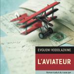 L'Aviateur, d'Evgueni Vodolazkine, traduit du russe par Joëlle Dublanchet, éditions des Syrtes
