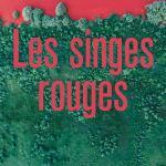 Les singes rouges de Philippe Annocque, Quidam éditeur, coll. Made in Europe, octobre 2020, 172p, 18€