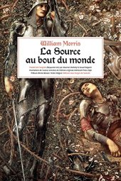 William Morris, La Source au bout du monde, Aux Forges de Vulcain, traduction Maxime Shelledy et Souad Degachi