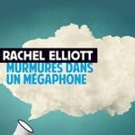 Rachel Elliott, Murmures dans un mégaphone, traduit de l'anglais par Mathilde Bach, Rivages, 2016. Une ordonnance littéraire de Nathalie Peyrebonne dans délibéré