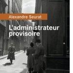 Alexandre Seurat, L'Administrateur provisoire, éditions du Rouergue, 2016. Une ordonnance littéraire de Nathalie Peyrebonne