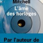 David Mitchell, L'âme des horloges (L'Olivier). Une ordonnance littéraire de Nathalie Peyrebonne