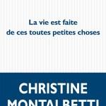 Christine Montalbetti, La vie est fait de ces toutes petites choses