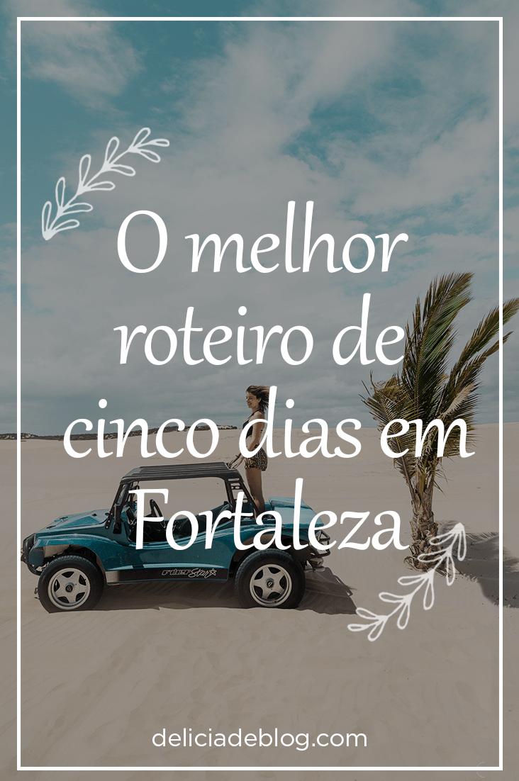 O melhor roteiro de 5 dias em Fortaleza. Por Delicia de Blog.
