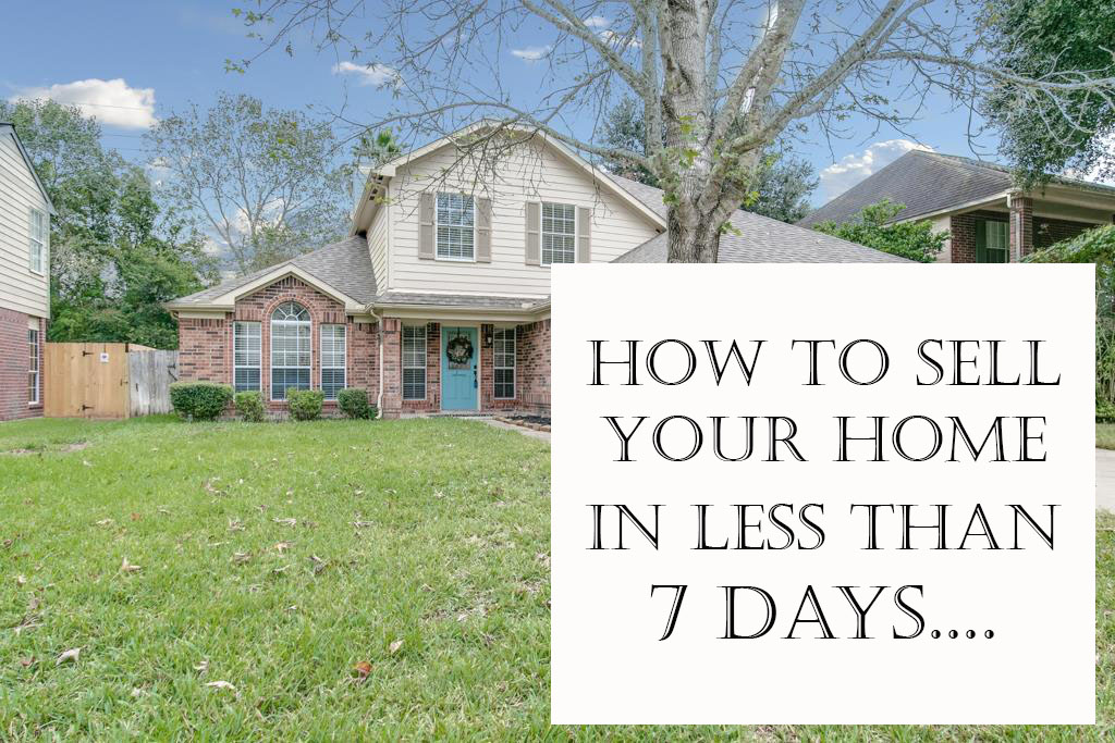 How To Sell Your Home In Under 7 Days…….
